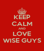 KEEP CALM AND LOVE WISE GUYS - Personalised Poster A4 size