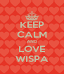 KEEP CALM AND LOVE WISPA - Personalised Poster A4 size
