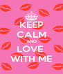KEEP CALM AND LOVE  WITH ME - Personalised Poster A4 size