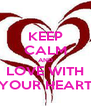 KEEP CALM AND LOVE WITH YOUR HEART - Personalised Poster A4 size
