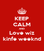 KEEP CALM AND Love wiz kinfe weeknd - Personalised Poster A4 size