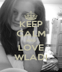 KEEP CALM AND LOVE WLADI - Personalised Poster A4 size