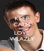 KEEP CALM AND LOVE WLAZŁY - Personalised Poster A4 size