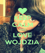 KEEP CALM AND LOVE WOJDZIA - Personalised Poster A4 size