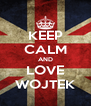 KEEP CALM AND LOVE WOJTEK - Personalised Poster A4 size
