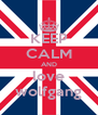 KEEP CALM AND love wolfgang - Personalised Poster A4 size