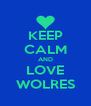KEEP CALM AND LOVE WOLRES - Personalised Poster A4 size
