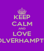 KEEP CALM AND LOVE WOLVERHAMPTON - Personalised Poster A4 size