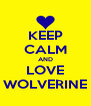 KEEP CALM AND LOVE WOLVERINE - Personalised Poster A4 size