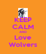 KEEP CALM AND Love Wolvers - Personalised Poster A4 size