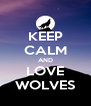 KEEP CALM AND LOVE WOLVES - Personalised Poster A4 size