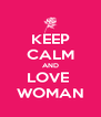 KEEP CALM AND LOVE  WOMAN - Personalised Poster A4 size