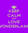 KEEP CALM AND LOVE WONDERLAND - Personalised Poster A4 size