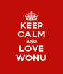 KEEP CALM AND LOVE WONU - Personalised Poster A4 size