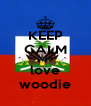 KEEP CALM AND love woodie - Personalised Poster A4 size