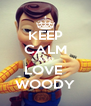 KEEP CALM AND LOVE  WOODY - Personalised Poster A4 size