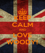 KEEP CALM AND LOVE WOODY! - Personalised Poster A4 size