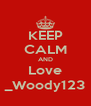KEEP CALM AND Love _Woody123 - Personalised Poster A4 size
