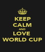 KEEP CALM AND LOVE  WORLD CUP - Personalised Poster A4 size
