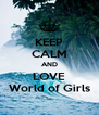 KEEP CALM AND LOVE World of Girls - Personalised Poster A4 size