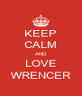 KEEP CALM AND LOVE WRENCER - Personalised Poster A4 size