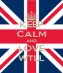 KEEP CALM AND LOVE WTLL - Personalised Poster A4 size