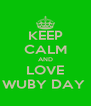KEEP CALM AND LOVE WUBY DAY  - Personalised Poster A4 size