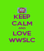 KEEP CALM AND LOVE WWSLC - Personalised Poster A4 size