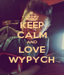 KEEP CALM AND LOVE WYPYCH - Personalised Poster A4 size