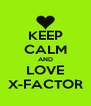 KEEP CALM AND LOVE X-FACTOR - Personalised Poster A4 size