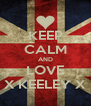 KEEP CALM AND LOVE X KEELEY X - Personalised Poster A4 size
