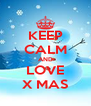 KEEP CALM AND LOVE X MAS - Personalised Poster A4 size