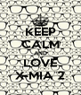 KEEP CALM AND LOVE X-MIA 2 - Personalised Poster A4 size