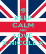 KEEP CALM AND LOVE X NICOLE X - Personalised Poster A4 size