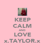 KEEP CALM AND LOVE x.TAYLOR.x - Personalised Poster A4 size