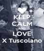 KEEP CALM AND LOVE X Tuscolano - Personalised Poster A4 size