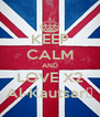 KEEP CALM AND LOVE X2 Al-Kautsar☺ - Personalised Poster A4 size