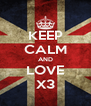 KEEP CALM AND LOVE X3 - Personalised Poster A4 size