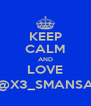 KEEP CALM AND LOVE @X3_SMANSA - Personalised Poster A4 size