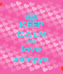 KEEP CALM AND love xainyya - Personalised Poster A4 size