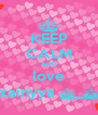 KEEP CALM AND love xainyya ^_^ - Personalised Poster A4 size
