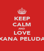 KEEP CALM AND LOVE XANA PELUDA - Personalised Poster A4 size