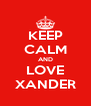 KEEP CALM AND LOVE XANDER - Personalised Poster A4 size
