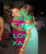 KEEP CALM AND LOVE XATIS - Personalised Poster A4 size