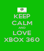 KEEP CALM AND LOVE XBOX 360 - Personalised Poster A4 size