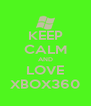 KEEP CALM AND LOVE XBOX360 - Personalised Poster A4 size