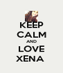 KEEP CALM AND LOVE XENA  - Personalised Poster A4 size