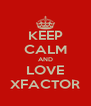 KEEP CALM AND LOVE XFACTOR - Personalised Poster A4 size