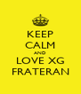 KEEP CALM AND LOVE XG FRATERAN - Personalised Poster A4 size