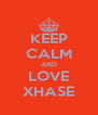 KEEP CALM AND LOVE XHASE - Personalised Poster A4 size